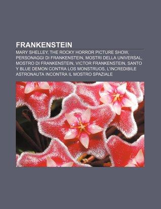 Frankenstein: Mary Shelley, the Rocky Horror Picture Show, Personaggi Di Frankenstein, Mostri Della Universal, Mostro Di Frankenstein