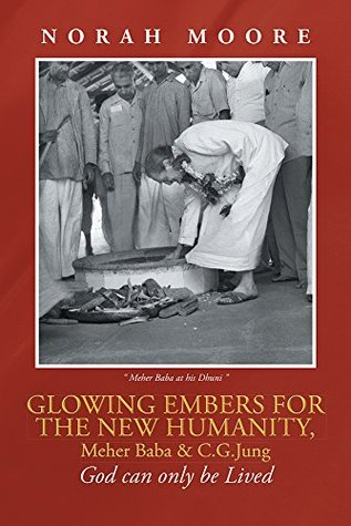 Glowing Embers for the New Humanity, Meher Baba & C.G.Jung: God can only be Lived