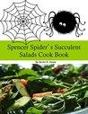 Spencer Spider's Succulent Salads Cook Book