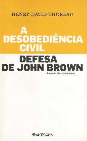 A Desobediência Civil / Defesa de John Brown
