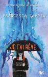 Je t'ai rêvé by Francesca Zappia