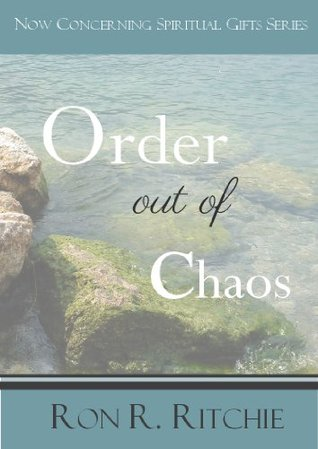 Order Out Of Chaos (NOW CONCERNING SPIRITUAL GIFTS - Book 6/6)