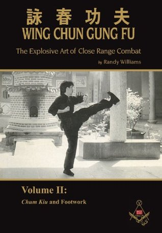 Wing Chun Gung Fu: The Explosive Art of Close Range Combat Vol. 2: Chum Kiu and Footwork
