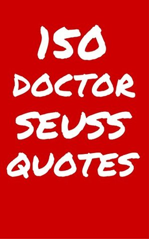 150 dr seuss quotes interesting funny and thoughtful quotes by dr seuss