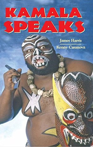 Kamala Speaks (Kindle eBook edition): Official Autobiography of WWE wrestler James KAMALA Harris