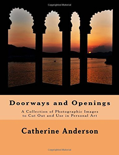Doorways and Openings: A Collection of Photographic Images to Cut Out and Use in Personal Art