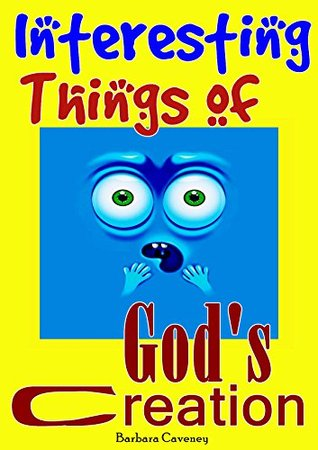 150 Interesting Things of God's Creation: Interesting Things You May Not Know, Amazing Things in the World, Increase Knowledge and Activate Your Brain