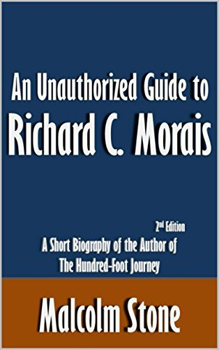 An Unauthorized Guide to Richard C. Morais: A Short Biography of the Author of The Hundred-Foot Journey [Article, 2nd Edition]