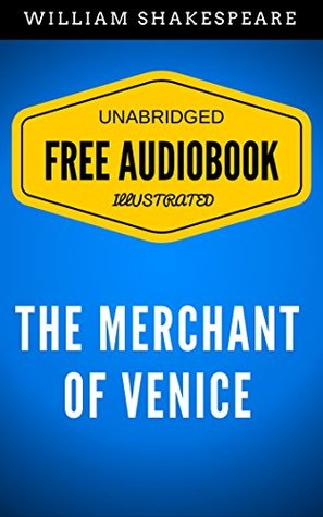 The Merchant Of Venice: By William Shakespeare - Illustrated (Free Audiobook + Unabridged + Original + E-Reader Friendly)