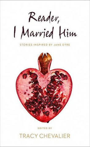 reader i married him stories inspired by jane eyre by tracy chevalier