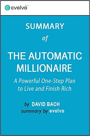The Automatic Millionaire: Summary of the Key Ideas - Original Book by David Bach: A Powerful One-Step Plan to Live and Finish Rich