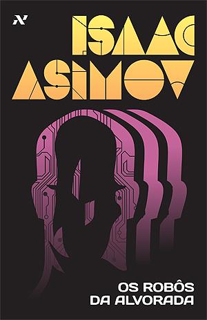 Os Robôs da Alvorada by Isaac Asimov