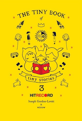 The Tiny Book of Tiny Stories, Vol. 3 by Joseph Gordon-Levitt