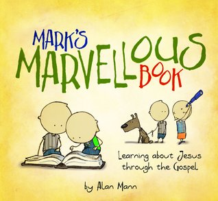 Marks Marvellous Book: Learning about Jesus Through the Gospel