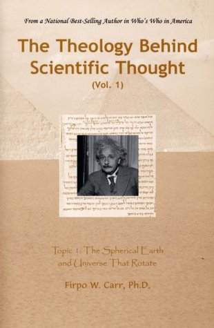The Theology Behind Scientific Thought, Vol. 1
