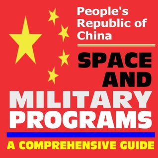 2010 Essential Guide to the People's Republic of China Space and Military Programs - American Military Reports on Strategy, Doctrine, and Forces