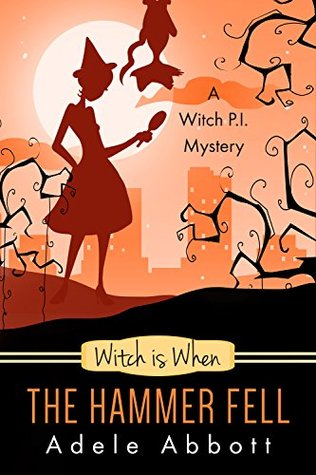 Witch Is When The Hammer Fell (A Witch P.I. Mystery, #8)