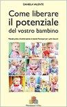 Come liberare il potenziale del vostro bambino: Manuale pratico di attività ispirate al metodo Montessori per i primi due anni