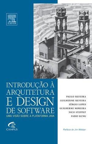 Introdução À Arquitetura e Design de Software - Uma Visão Sobre a Plataforma Java  Introdução À Arquitetura e Design de Software - Uma Visão Sobre a Plataforma Java