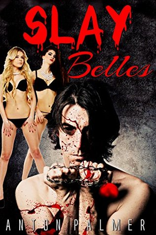 Slay Belles An extreme horror short story by Anton Palmer