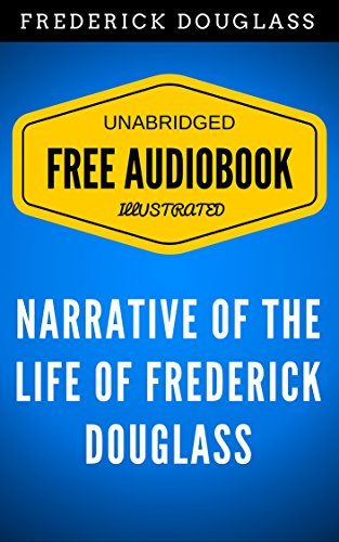 Narrative Of The Life Of Frederick Douglass An American Slave: By Frederick Douglass - Illustrated (Free Audiobook + Unabridged + Original + E-Reader Friendly)