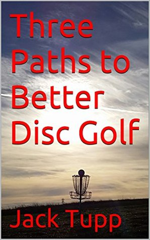 Three Paths to Better Disc Golf
