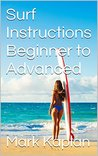 Surf Instructions Beginner to Advanced: Learn to Ride Waves