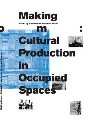Making Room: Cultural Production in Occupied Spaces