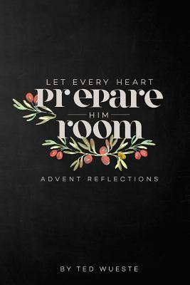 Let Every Heart Prepare Him Room: Advent Reflections