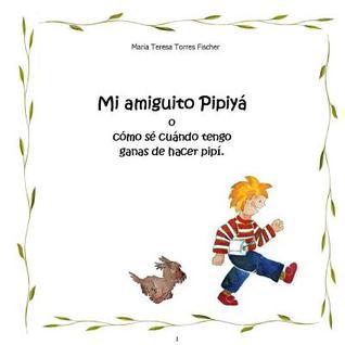 Mi Amiguito Pipiya: O Como Se Cuando Tengo Ganas de Hacer Pipi par Maria Teresa Torres Fischer
