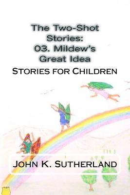 The Two-Shot Stories: 03. Mildew's Great Idea: Stories for Children