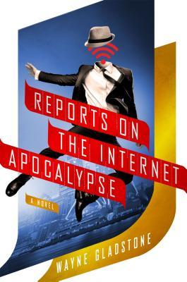 Reports on the Internet Apocalypse: A Novel(Internet Apocalypse 3)