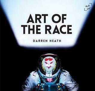 Art of the Race: The Formula 1 Book por Darren Heath, Andy Cantillon