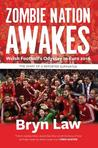 Zombie Nation Awakes - Welsh Football's Odyssey to Euro 2016 by Bryn Law