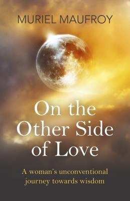 On the Other Side of Love: A Woman's Unconventional Journey Towards Wisdom