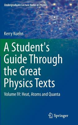 A Student's Guide Through the Great Physics Texts: Volume IV: Heat, Atoms and Quanta