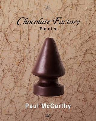 Paul McCarthy: Chocolate Factory Paris Volume 2