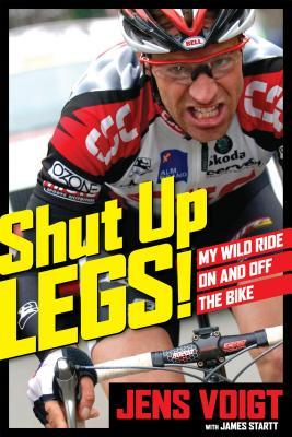 Shut Up, Legs!: My Wild Ride On and Off the Bike