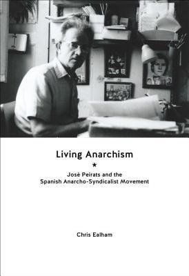 living-anarchism-jose-peirats-and-the-spanish-anarcho-syndicalist-movement