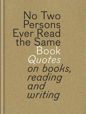 No Two Persons Ever Read the Same Book: Quotes on Books, Reading and Writing