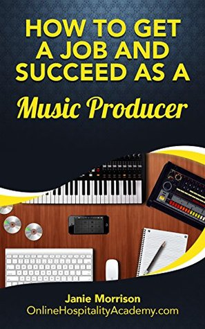 Learn How to Get a Job and Succeed as a Music Producer: Looking for a job that matches YOUR passions? Learn How to Get a Job and Succeed as a Music Producer