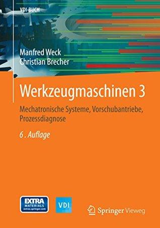 Werkzeugmaschinen 3: Mechatronische Systeme, Vorschubantriebe, Prozessdiagnose