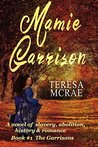 Mamie Garrison: A Tale of Slavery, Abolition, History & Romance (The Garrisons, #1)