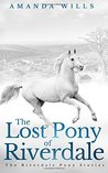 The Lost Pony of Riverdale by Amanda Wills