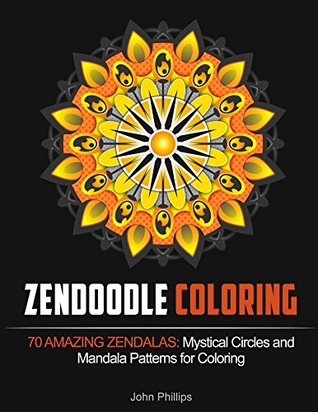 Zendoodle Coloring: 70 Amazing Zendalas: Mystical Circles and Mandala Patterns for Coloring (Adult Coloring Books Mandala, Mandalas to Color, Creative Zen)