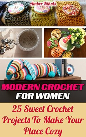 Modern Crochet For Women 25 Sweet Crochet Projects to Make Your Place Cozy: