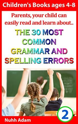 Children's books ages 4-8. Parents, your child can easily read and learn about .. The 30 most common grammar and spelling errors. (childrens books ages 4-8, kindle books for children)