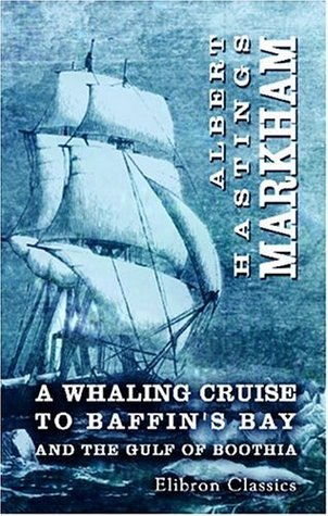 A Whaling Cruise to Baffin\'s Bay and the Gulf of Boothia: And an Account of the Rescue of the Crew of the \'Polaris\'. With an Introduction by Real-Admiral Sherard Osborn
