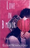 Love in B Minor by Elodie Nowodazkij