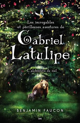 L'Alchimiste du Mal (Les Incroyables et Périlleuses Aventures de Gabriel Latulipe, #1)